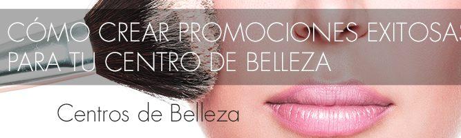 Cómo crear promociones exitosas en los Centros de Belleza