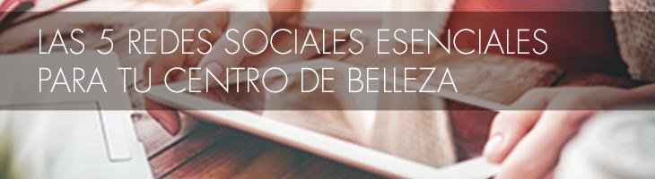 Las 5 Redes Sociales esenciales para tu Centro de Belleza